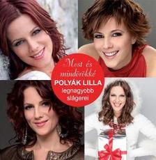 Polyák Lilla - MOST ÉS MINDÖRÖKKÉ - POLYÁK LILLA LEGNAGYOBB SLÁGEREI