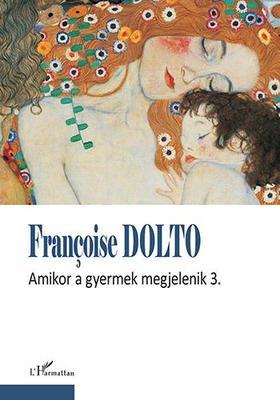 Francoise Dolto - Amikor a gyermek megjelenik 3.