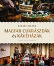 Bihari Zoltán - MAGYAR CUKRÁSZDÁK és KÁVÉHÁZAK