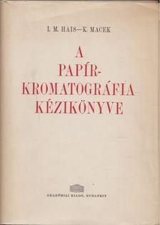 I. M. Hais, K. Macek - A papírkromatográfia kézikönyve [antikvár]