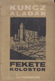 KUNCZ ALADÁR - Fekete kolostor [antikvár]