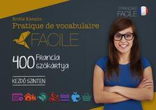 Erdős Katalin - Pratique de vocabulaire Facile - 400 francia szókártya - Kezdő szinten