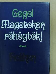 Nyikolaj Vasziljevics Gogol - Magatokon röhögtök! [antikvár]