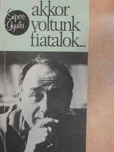 Sipos Gyula - Akkor voltunk fiatalok... [antikvár]