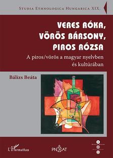 Bálizs Beáta - Veres róka, vörös bársony, piros rózsa - A piros/vörös a magyar nyelvben és kultúrában