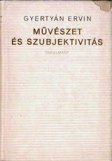 Gyertyán Ervin - Művészet ls szubjektivitás [antikvár]