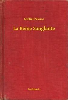 Zévaco Michel - La Reine Sanglante [eKönyv: epub, mobi]