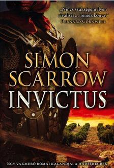Simon Scarrow - Invictus - Egy vakmerő római kalandjai a hadseregben