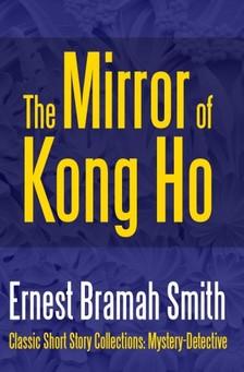 Smith Ernest Bramah - The Mirror of Kong Ho [eKönyv: epub, mobi]