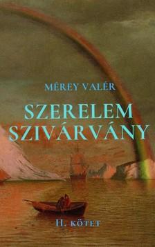 Valér Mérey - Szerelemszivárvány - II. kötet [eKönyv: epub, mobi]