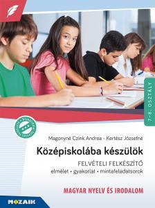 Magonyné Czink Andrea, Kertész Józsefné - MS-2385U Középiskolába készülök - Magyar nyelv és irodalom Felvételire felkészítő könyv. Elmélet - gyakorlat - mintafeladatsorok
