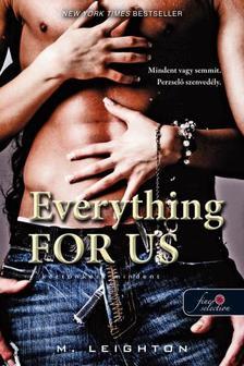 M. Leighton - Everything For Us - Kettőnkért mindent (Rossz fiúk 3.)