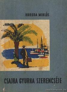 Koroda Miklós - Csajka Gyurka szerencséje [antikvár]