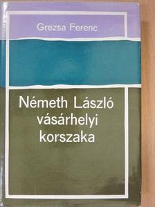 Grezsa Ferenc - Németh László vásárhelyi korszaka [antikvár]