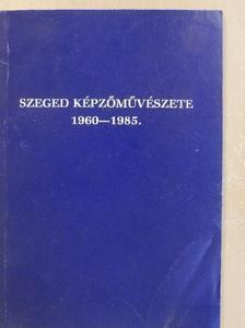 Szuromi Pál - Szeged képzőművészete 1960-1985. [antikvár]