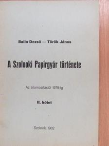 Balla Dezső - A Szolnoki Papírgyár története II. [antikvár]