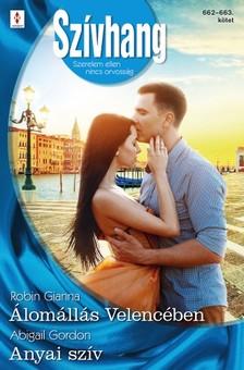 Gordon Robin Gianna; Abigail - Szívhang 662.-663. - Álomállás Velencében ; Anyai szív [eKönyv: epub, mobi]