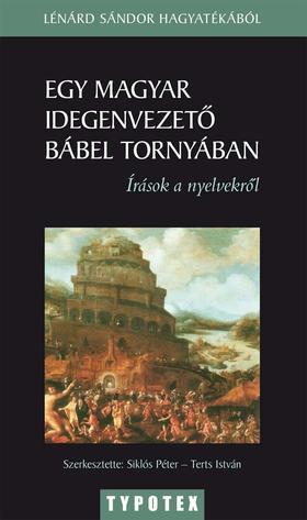 Egy magyar idegenvezető Bábel tornyábanLénárd Sándor írásai a nyelvekről