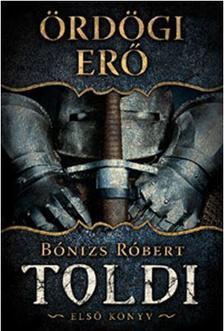 Bónizs Róbert - Ördögi erő - Toldi - Első könyv