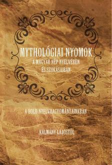KÁLMÁNY LAJOS - Mythológiai nyomok a magyar nép nyelvében és szokásaiban. A Hold nyelvhagyományainkban