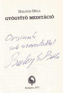 BALOGH BÉLA - Gyógyító meditáció (Dedikált) [antikvár]