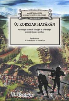 B. Szabó János Fodor Pál - Új korszak határán - Az európai államok hadügye és hadseregei a mohácsi csata korában