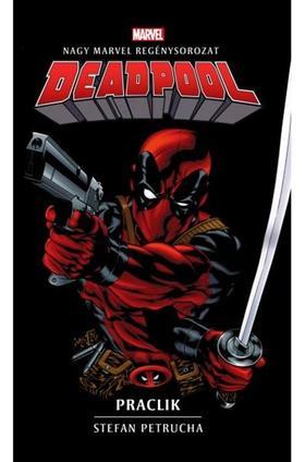 Stefan Petrucha - Deadpool: Praclik - Marvel regénysorozat