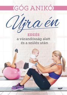 Góg Anikó - Újra én - Edzés a várandósság alatt és a szülés után
