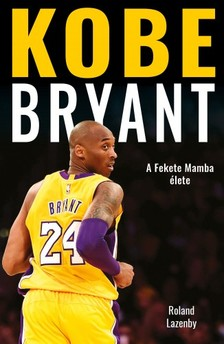 Lazenby Rolan - Kobe Bryant - A Fekete Mamba élete [eKönyv: epub, mobi]