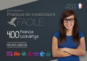 Erdős Katalin - Pratique de vocabulaire Facile - 400 francia szókártya - Haladó szinten