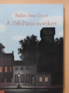 Balázs Imre József - A Dél-Párizs nyárikert [antikvár]