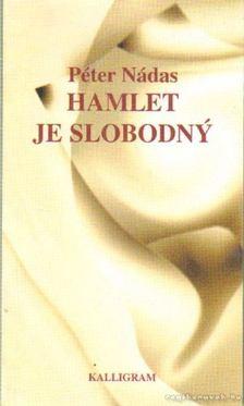 Nádas Péter - Hamlet je slobodny - Hamlet szabad (szlovák nyelvű) [antikvár]