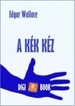 Edgar Wallace - A kék kéz [eKönyv: epub, mobi]