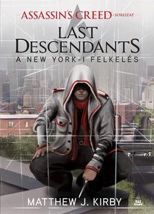Matthew J. Kirby - Assassin's Creed: Last Descendants - A New York-i felkelés