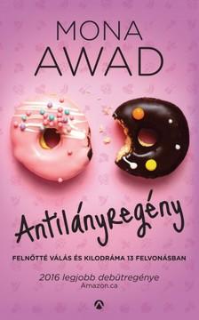 Mona Awad - Antilányregény - Felnőtté válás és kilodráma 13 felvonásban [eKönyv: epub, mobi]