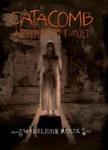 Madeleine Roux - Catacomb - Az eltemetett múlt (Asylum-trilógia 3. rész)