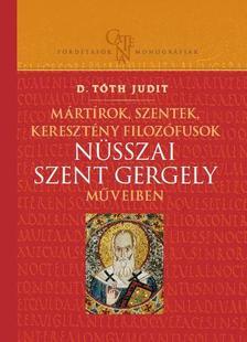 D.Tóth Judit - Mártírok, szentek, keresztény filozófusok Nüsszai Szent Gergely műveiben