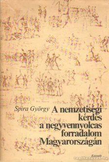 Spira György - A nemzetiségi kérdés a negyvennyolcas forradalom Magyarországán [antikvár]