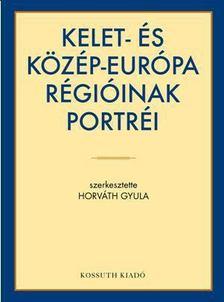 HORVÁTH GYULA (SZERK.) - Kelet- és Közép-Európa régióinak portréi [antikvár]