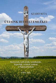 Szabó Rita - Útjaink hitbéli emlékei - Keresztek, kálváriák, szentkutak, képesfák, szentek szobrai a pápai járásban