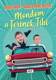 Aradi Tibor, Varga Ferenc - Mondom a Ferinek, Tibi! [eKönyv: epub, mobi]