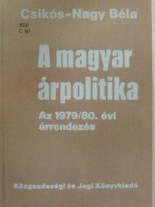 Csikós-Nagy Béla - A magyar árpolitika [antikvár]