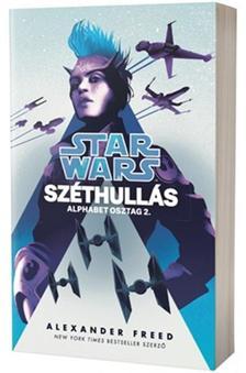 Alexander Freed - Star Wars: Alphabet osztag: Széthullás