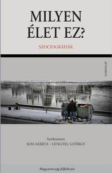 Kiss Márta - Lengyel György (szerk.) - Milyen élet ez? Szociográfiák