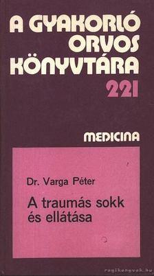 Varga Péter - A traumás sokk és ellátása [antikvár]