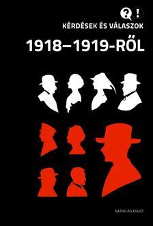 Egry Gábor (szerk.) - Kérdések és válaszok 1918-1919-ről