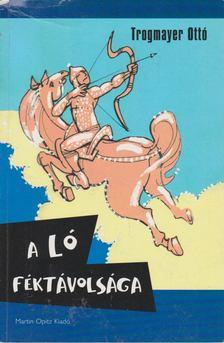Trogmayer Ottó - A ló féktávolsága [antikvár]