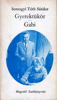 Somogyi Tóth Sándor - Gyerektükör / Gabi [antikvár]