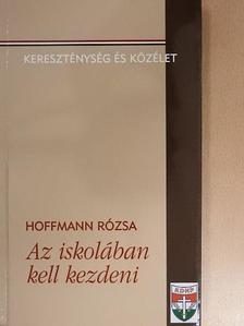 Hoffmann Rózsa - Az iskolában kell kezdeni [antikvár]