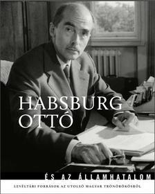 Kocsis Piroska - Ólmosi Zoltán (szerk.) - Habsburg Ottó és az államhatalom